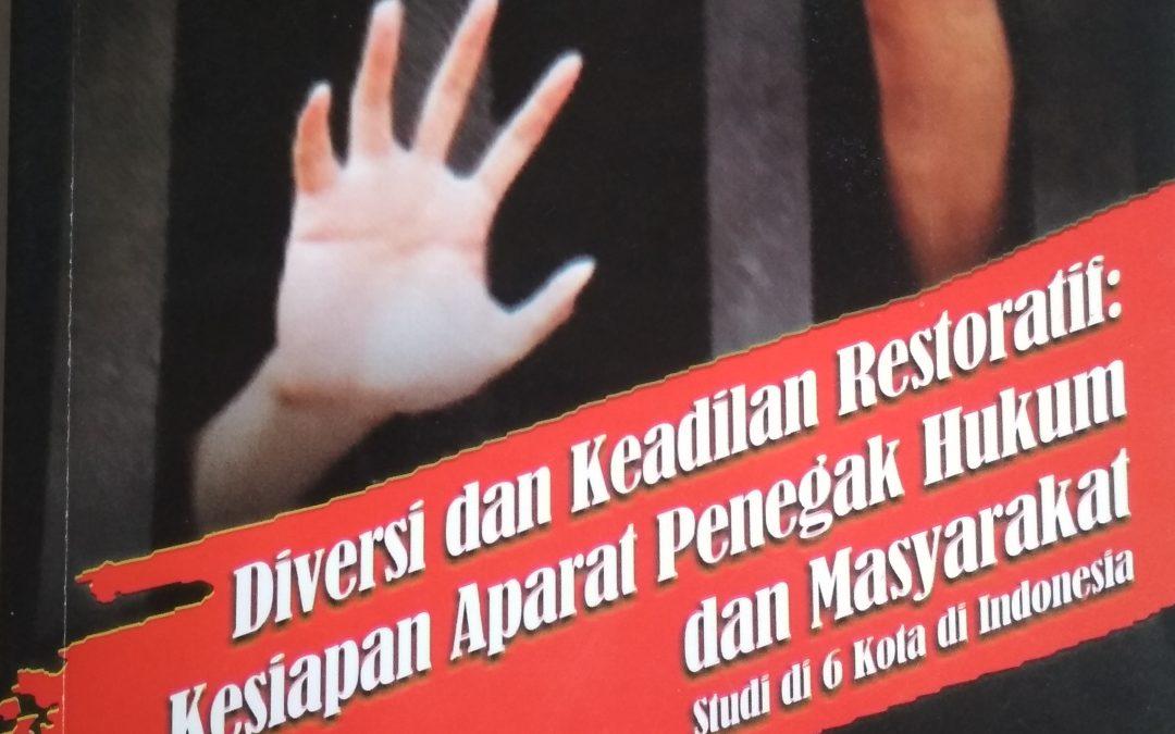 Diversi dan Keadilan Restoratif:Kesiapan Aparat Penegak Hukum dan Masyarakat studi di 6 Kota di Masyarakat