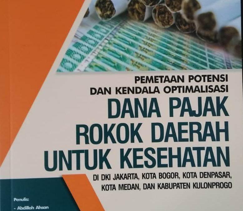 Pemetaan Potensi Dan Kendala Optimilisasi Dana Pajak Rokok Daerah Untuk Kesehatan Di DKI Jakarta, Kota Bogor, Kota Denpasar, Kota Medan, Dan Kabupaten Kulonprogo