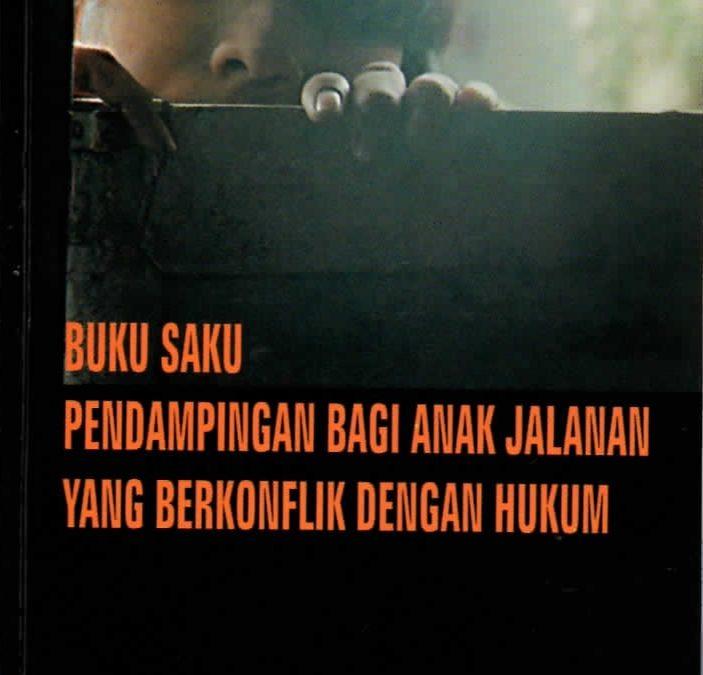 Buku Saku Pendampingan Bagi Anak Jalanan Yang Berkonflik Dengan Hukum